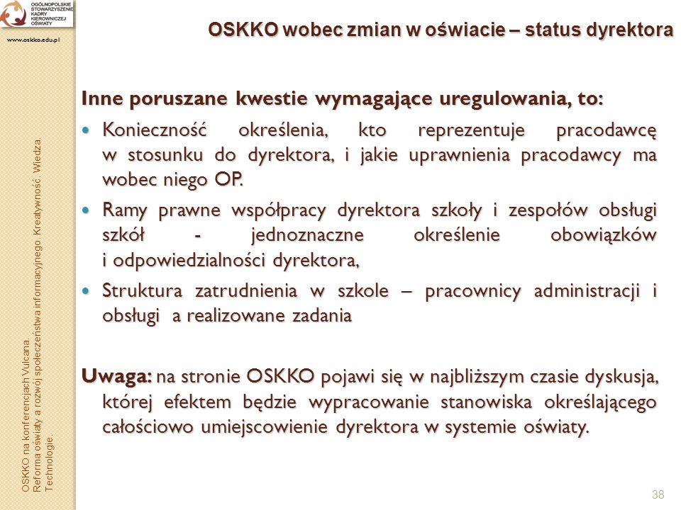 38 OSKKO wobec zmian w oświacie – status dyrektora Inne poruszane kwestie wymagające uregulowania, to: Konieczność określenia, kto reprezentuje pracod