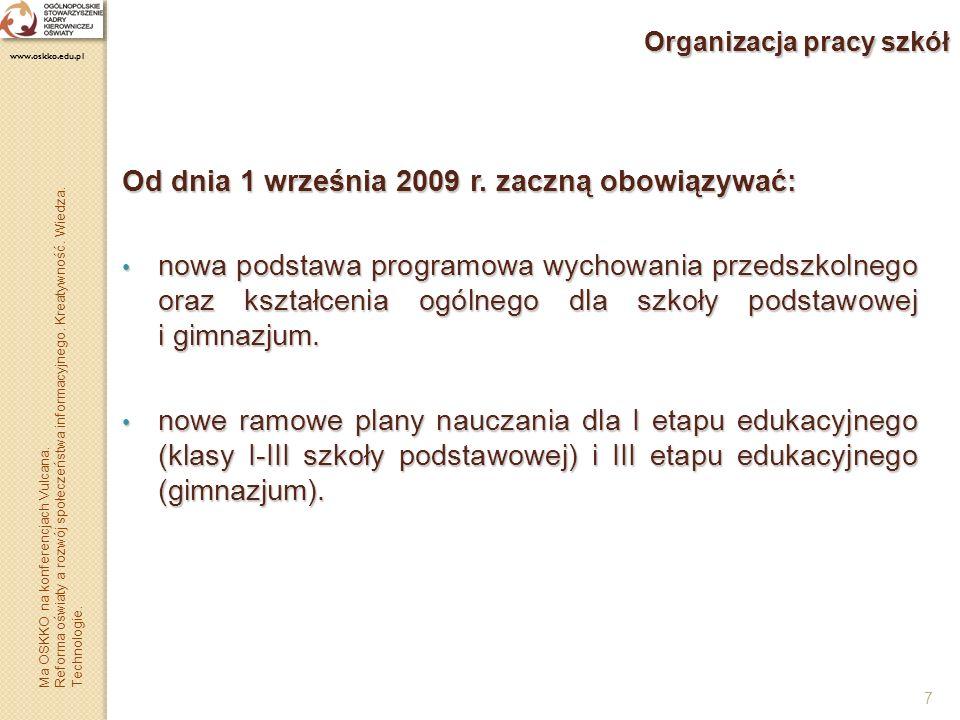 7 Organizacja pracy szkół Od dnia 1 września 2009 r. zaczną obowiązywać: nowa podstawa programowa wychowania przedszkolnego oraz kształcenia ogólnego