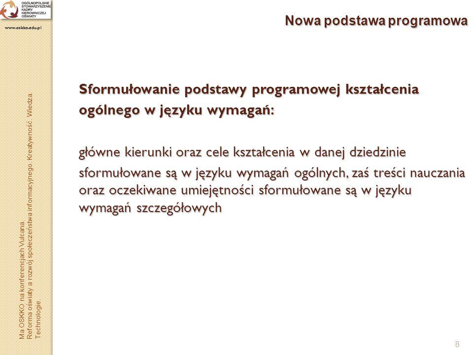 8 Nowa podstawa programowa Sformułowanie podstawy programowej kształcenia ogólnego w języku wymagań: główne kierunki oraz cele kształcenia w danej dzi
