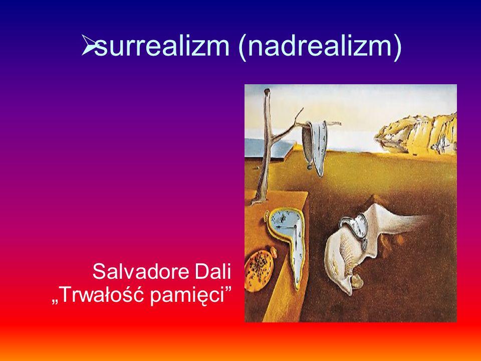 surrealizm (nadrealizm) Salvadore Dali Trwałość pamięci