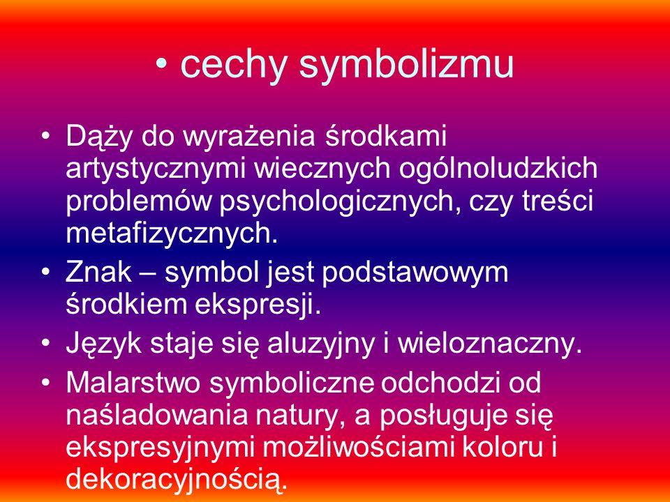 cechy symbolizmu Dąży do wyrażenia środkami artystycznymi wiecznych ogólnoludzkich problemów psychologicznych, czy treści metafizycznych. Znak – symbo
