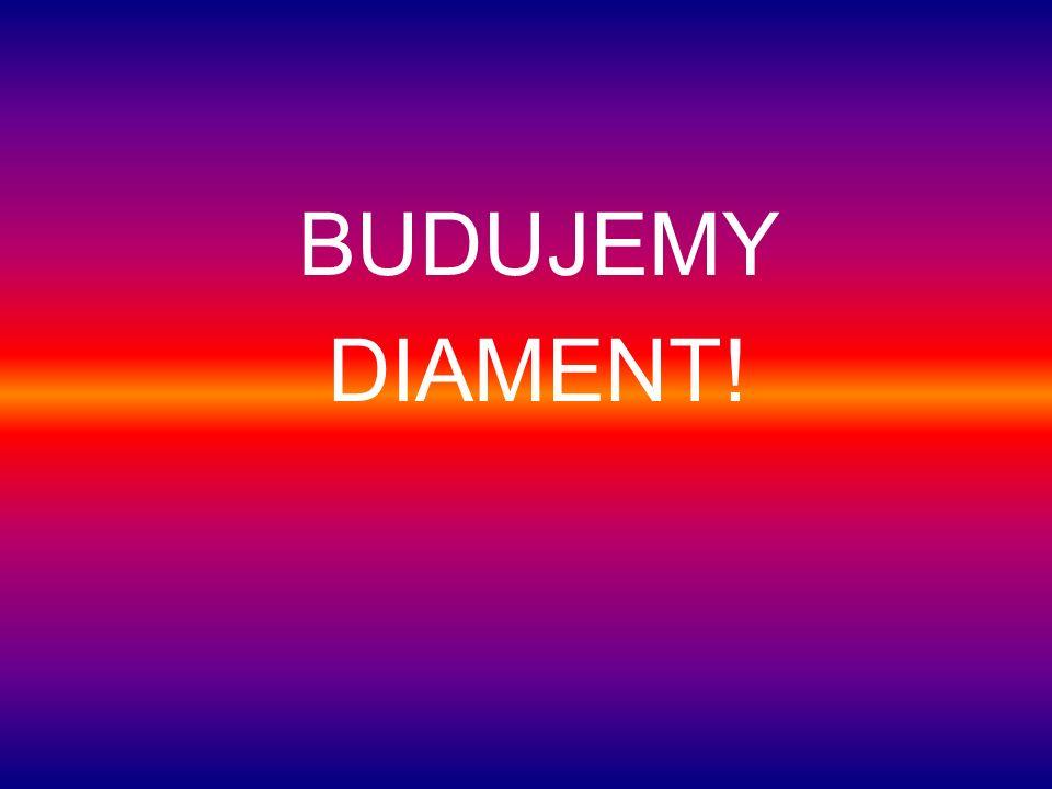 BUDUJEMY DIAMENT!