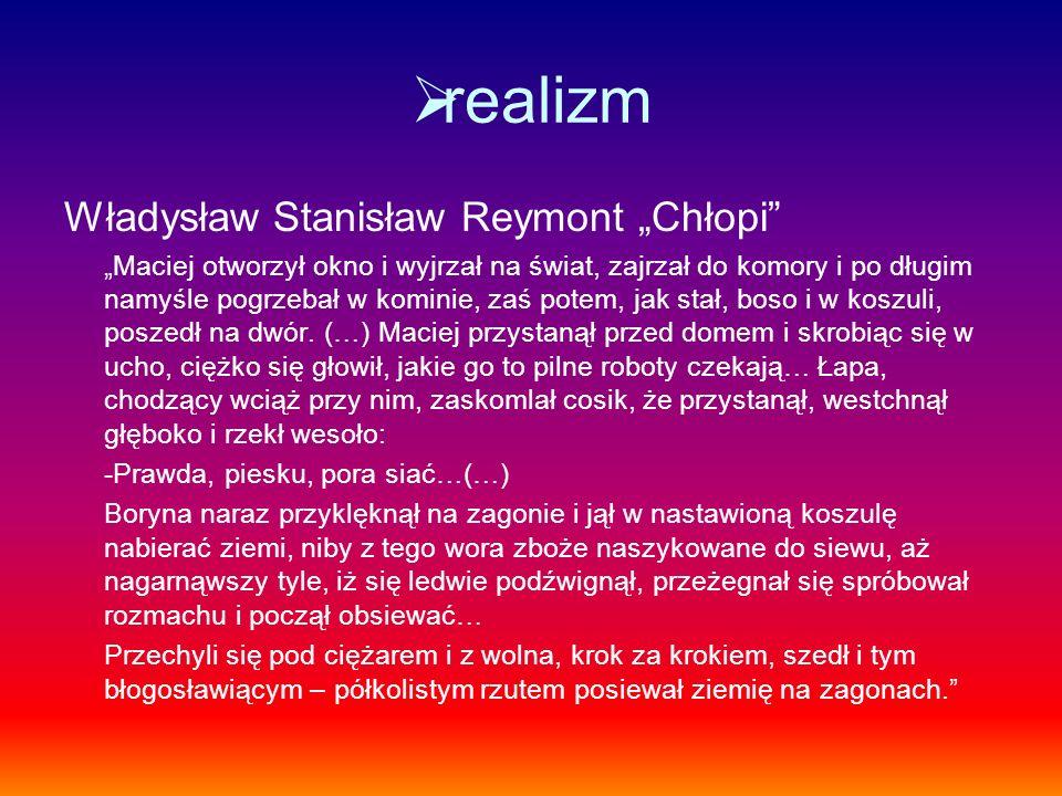 realizm Władysław Stanisław Reymont Chłopi Maciej otworzył okno i wyjrzał na świat, zajrzał do komory i po długim namyśle pogrzebał w kominie, zaś pot