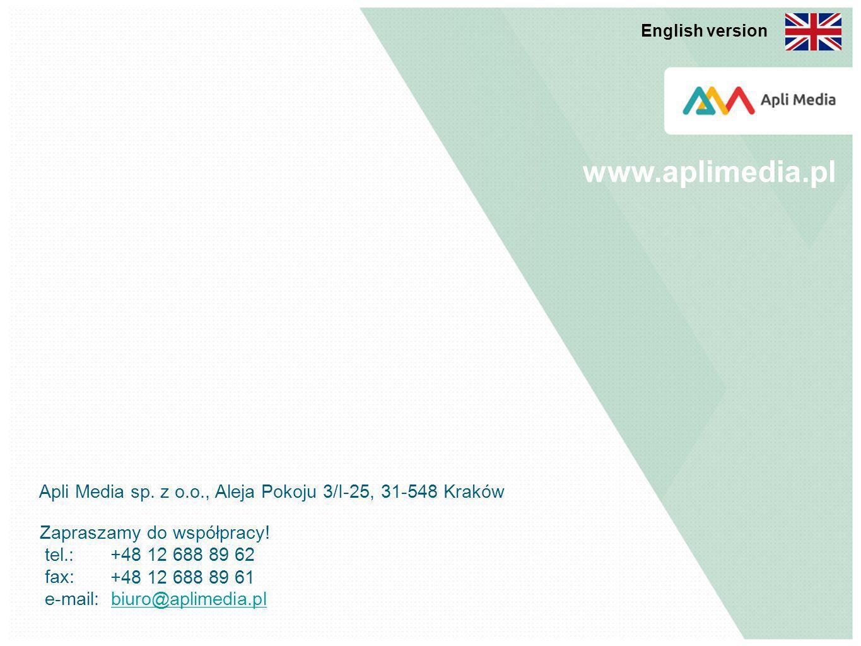 Zapraszamy do współpracy! tel.: fax: e-mail: Apli Media sp. z o.o., Aleja Pokoju 3/I-25, 31-548 Kraków +48 12 688 89 62 +48 12 688 89 61 biuro@aplimed