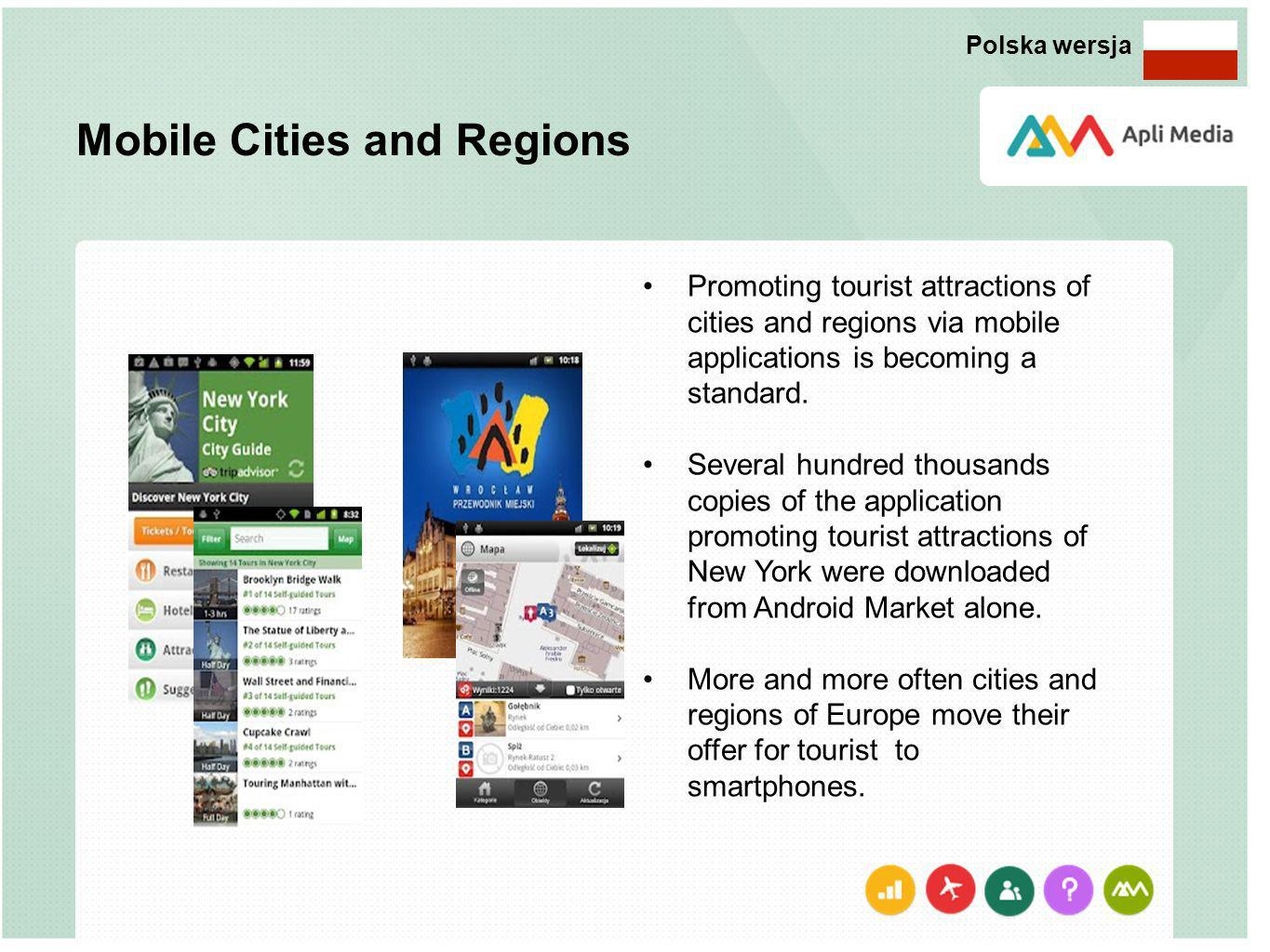 Mobile Cities and Regions Promoting tourist attractions of cities and regions via mobile applications is becoming a standard.