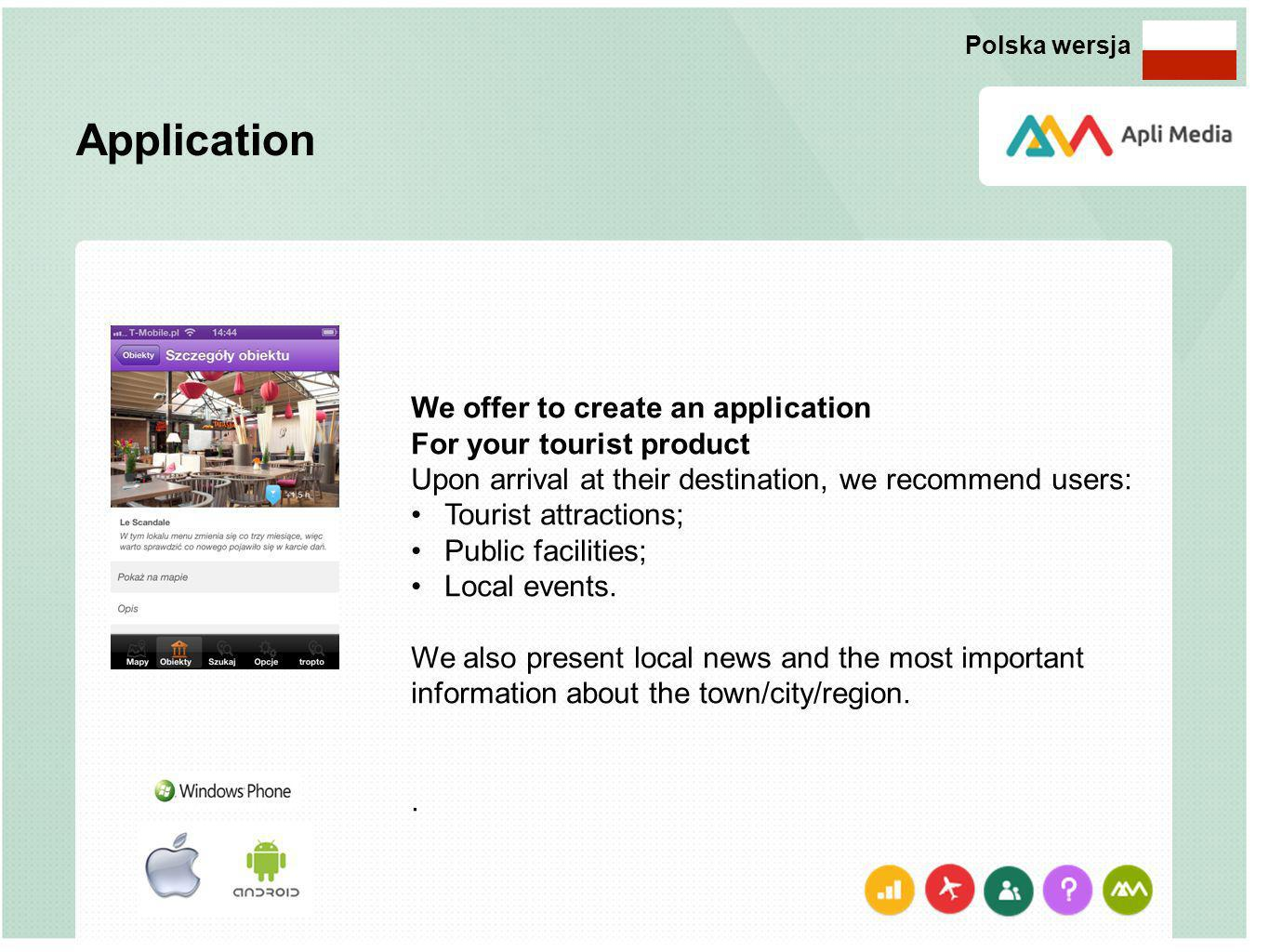 Application We offer to create an application For your tourist product Upon arrival at their destination, we recommend users: Tourist attractions; Public facilities; Local events.