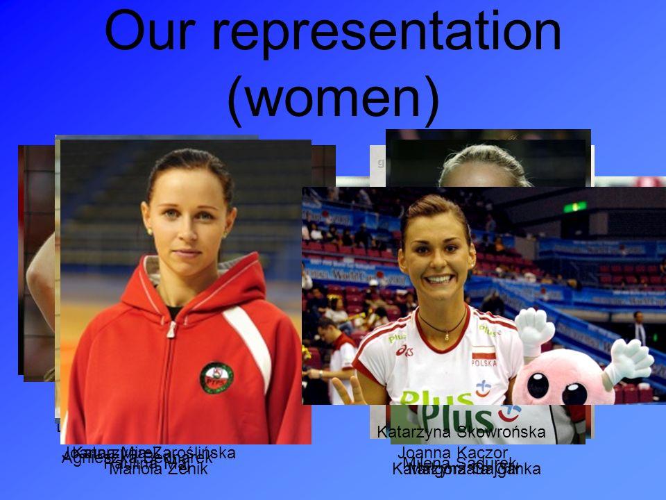 Our representation (women) Agnieszka Bednarek Anna Werblińska Dorota Świeniewicz Joanna KaczorJoanna Mirek Katarzyna Gajgał Katarzyna Zaroślińska Małg