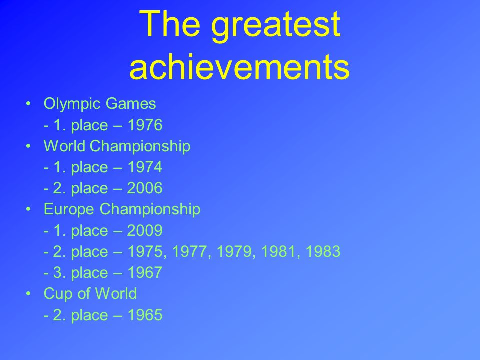 The greatest achievements Olympic Games - 1.place – 1976 World Championship - 1.