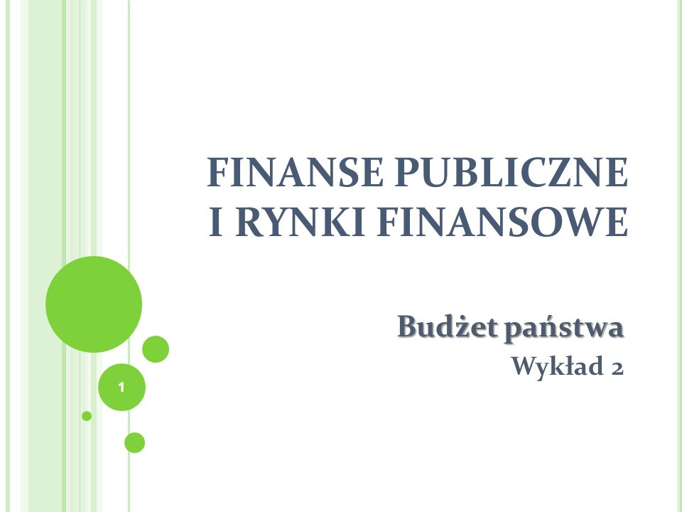 FINANSE PUBLICZNE I RYNKI FINANSOWE Budżet państwa Wykład 2 1