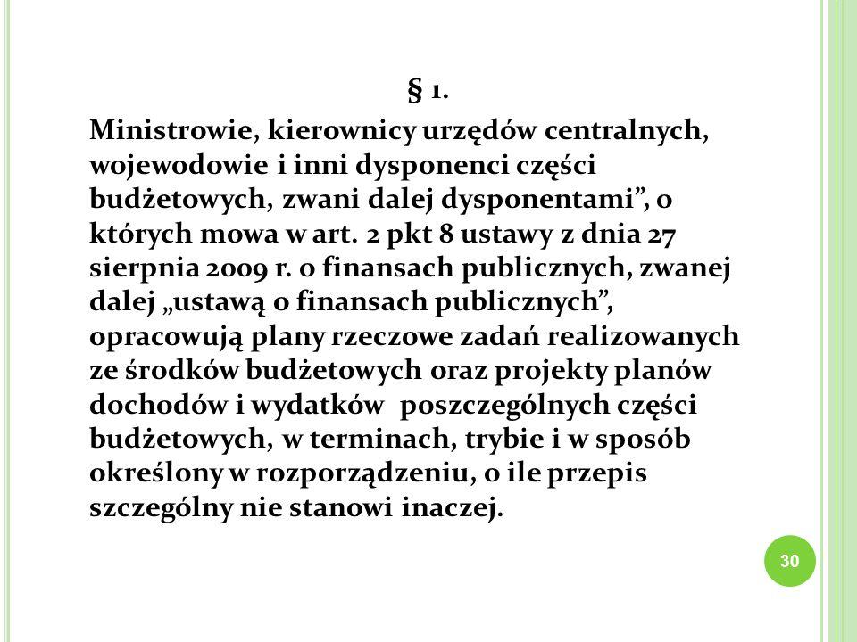 30 § 1. Ministrowie, kierownicy urzędów centralnych, wojewodowie i inni dysponenci części budżetowych, zwani dalej dysponentami, o których mowa w art.