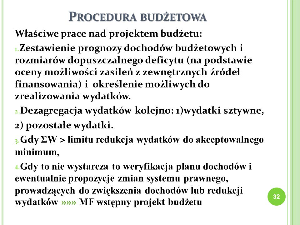 P ROCEDURA BUDŻETOWA Właściwe prace nad projektem budżetu: 1. Zestawienie prognozy dochodów budżetowych i rozmiarów dopuszczalnego deficytu (na podsta