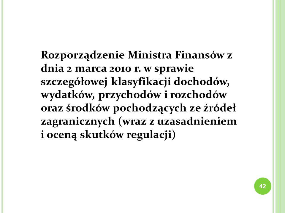 42 Rozporządzenie Ministra Finansów z dnia 2 marca 2010 r. w sprawie szczegółowej klasyfikacji dochodów, wydatków, przychodów i rozchodów oraz środków