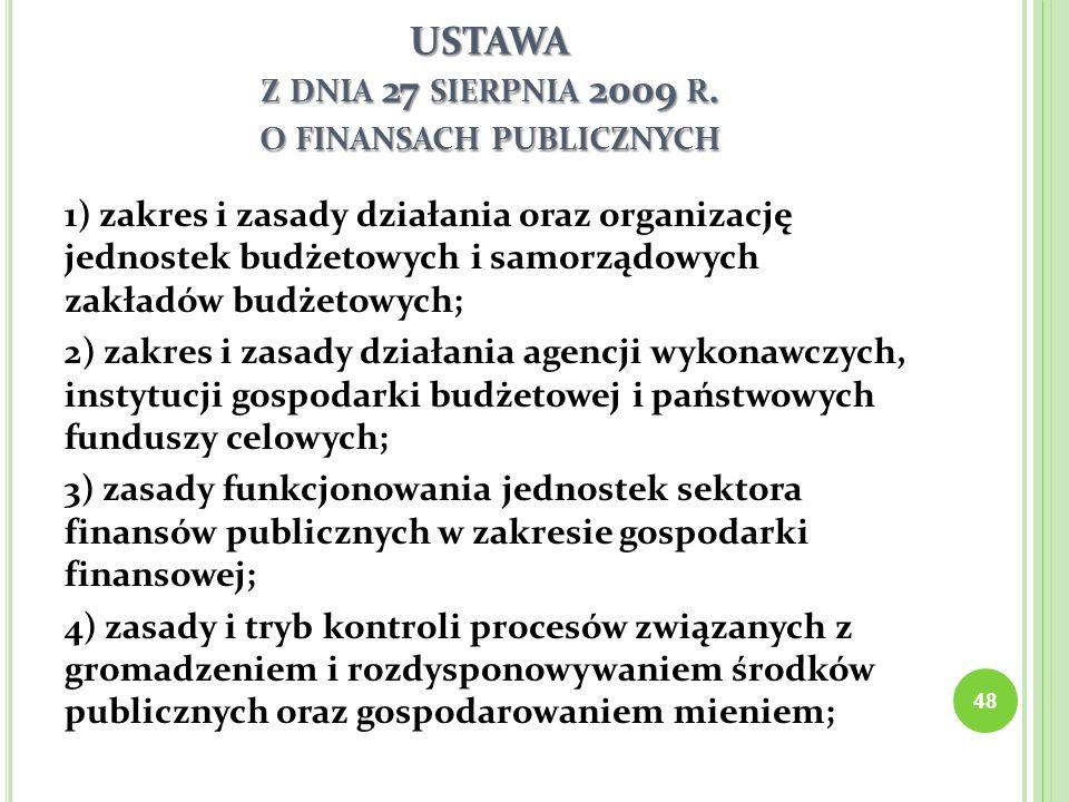 USTAWA Z DNIA 27 SIERPNIA 2009 R. O FINANSACH PUBLICZNYCH 1) zakres i zasady działania oraz organizację jednostek budżetowych i samorządowych zakładów