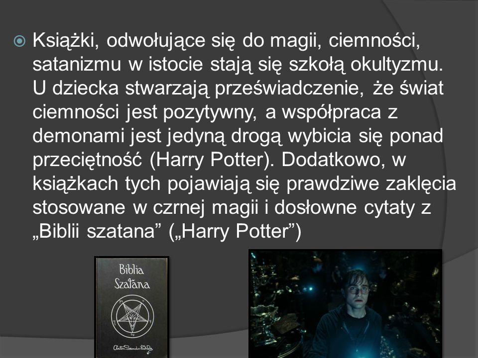 Książki, odwołujące się do magii, ciemności, satanizmu w istocie stają się szkołą okultyzmu. U dziecka stwarzają przeświadczenie, że świat ciemności j