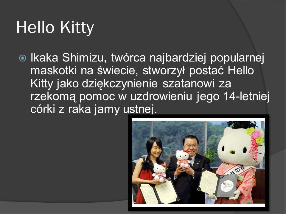 Hello Kitty Ikaka Shimizu, twórca najbardziej popularnej maskotki na świecie, stworzył postać Hello Kitty jako dziękczynienie szatanowi za rzekomą pom