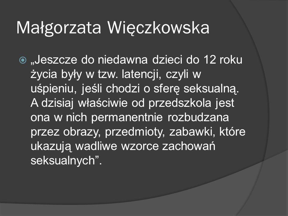 Małgorzata Więczkowska Jeszcze do niedawna dzieci do 12 roku życia były w tzw. latencji, czyli w uśpieniu, jeśli chodzi o sferę seksualną. A dzisiaj w