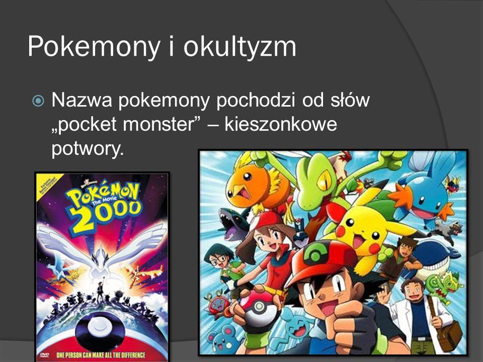 Pokemony i okultyzm Nazwa pokemony pochodzi od słów pocket monster – kieszonkowe potwory.