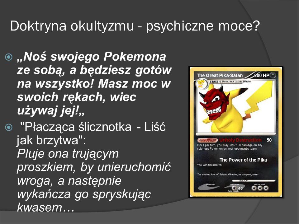 Doktryna okultyzmu - psychiczne moce? Noś swojego Pokemona ze sobą, a będziesz gotów na wszystko! Masz moc w swoich rękach, wiec używaj jej!