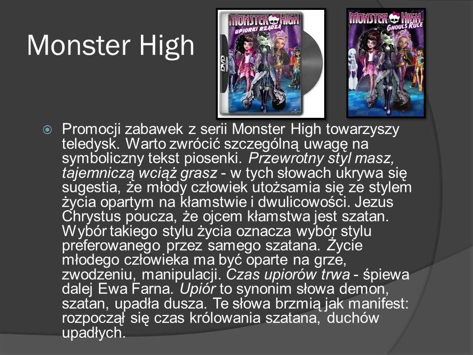 Monster High Promocji zabawek z serii Monster High towarzyszy teledysk. Warto zwrócić szczególną uwagę na symboliczny tekst piosenki. Przewrotny styl