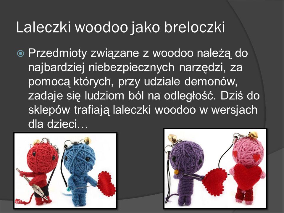 Laleczki woodoo jako breloczki Przedmioty związane z woodoo należą do najbardziej niebezpiecznych narzędzi, za pomocą których, przy udziale demonów, z