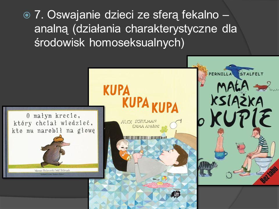 7. Oswajanie dzieci ze sferą fekalno – analną (działania charakterystyczne dla środowisk homoseksualnych)