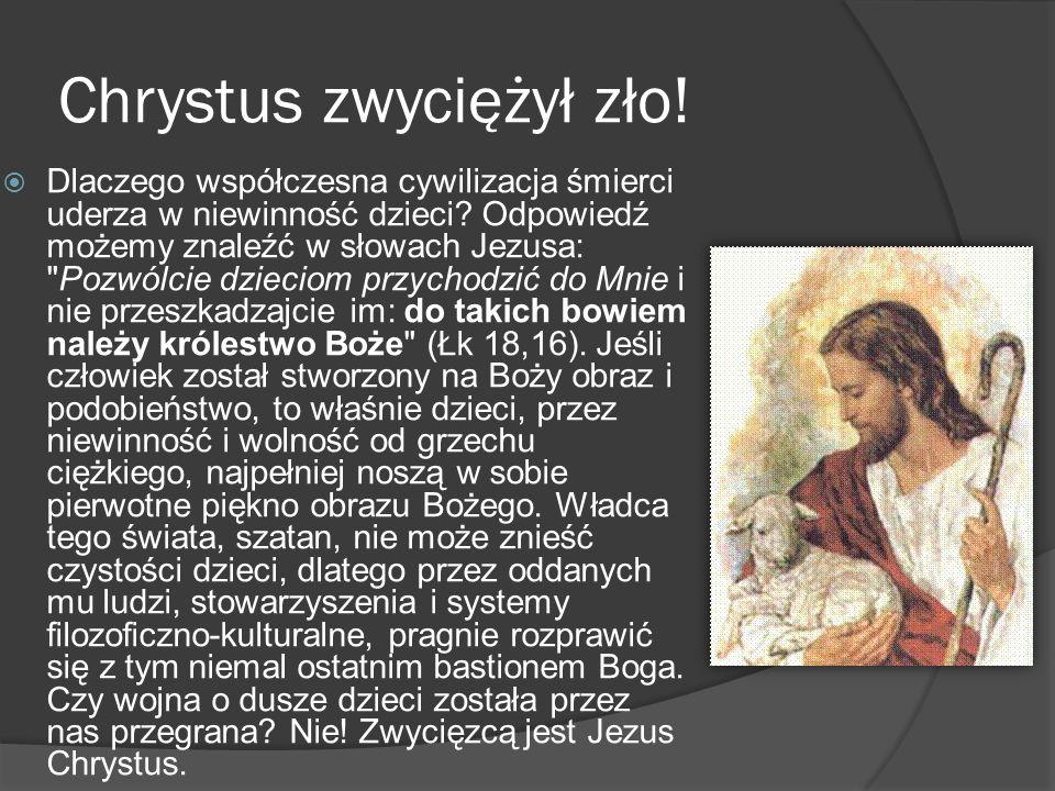Chrystus zwyciężył zło! Dlaczego współczesna cywilizacja śmierci uderza w niewinność dzieci? Odpowiedź możemy znaleźć w słowach Jezusa:
