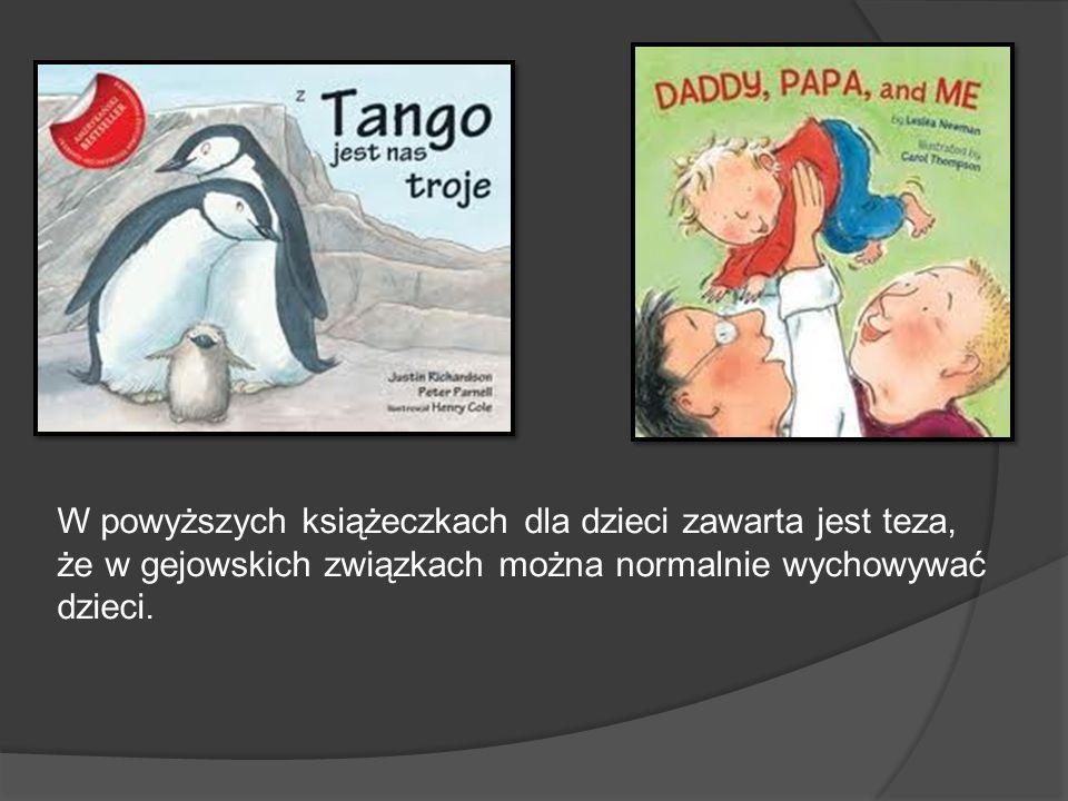 W powyższych książeczkach dla dzieci zawarta jest teza, że w gejowskich związkach można normalnie wychowywać dzieci.