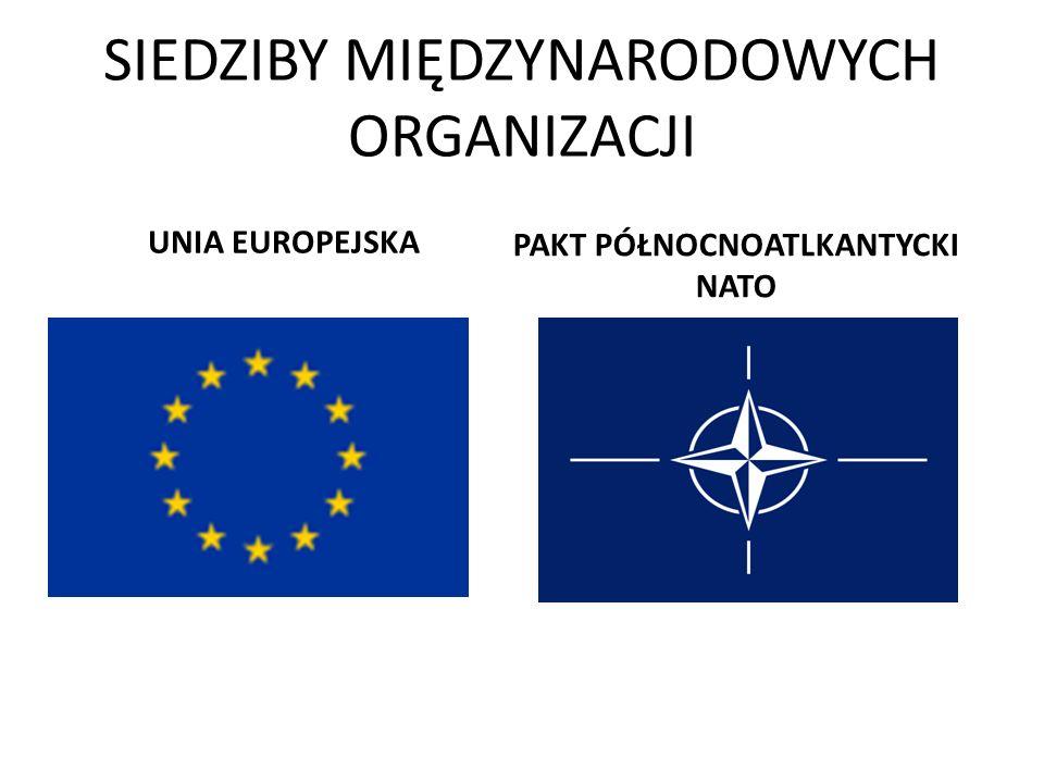 SIEDZIBY MIĘDZYNARODOWYCH ORGANIZACJI UNIA EUROPEJSKA PAKT PÓŁNOCNOATLKANTYCKI NATO