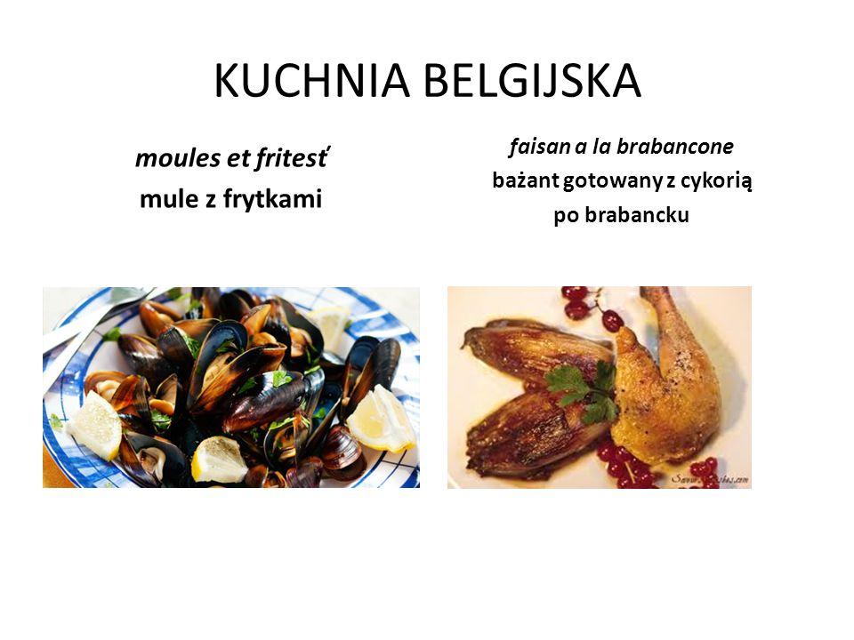 KUCHNIA BELGIJSKA moules et fritesť mule z frytkami faisan a la brabancone bażant gotowany z cykorią po brabancku