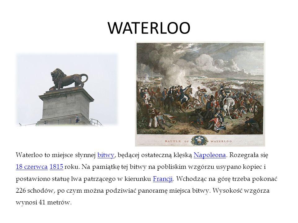 WATERLOO Waterloo to miejsce słynnej bitwy, będącej ostateczną klęską Napoleona. Rozegrała siębitwyNapoleona 18 czerwca18 czerwca 1815 roku. Na pamiąt