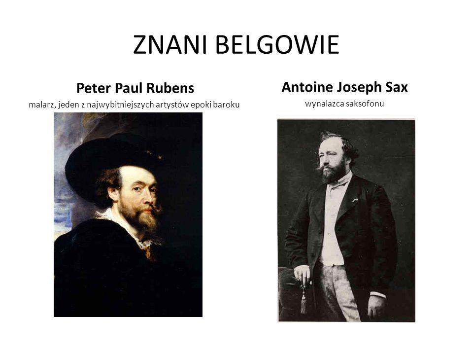 ZNANI BELGOWIE Peter Paul Rubens malarz, jeden z najwybitniejszych artystów epoki baroku Antoine Joseph Sax wynalazca saksofonu
