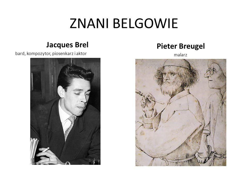 ZNANI BELGOWIE Jacques Brel bard, kompozytor, piosenkarz i aktor Pieter Breugel malarz