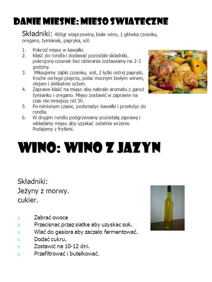 Danie miesne: Mieso swiateczne wino: Wino z Jazyn Składniki: Jeżyny z morwy.