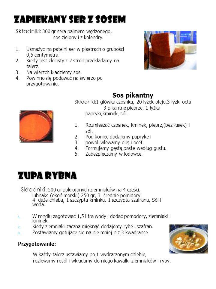 Zapiekany ser z sosem Zupa rybna Składniki : 500 gr pokrojonych ziemniaków na 4 części, lubnaks (okoń morski) 250 gr, 3 średnie pomidory 4 duże chleba, 1 szczypta kminku, 1 szczypta szafranu, Sól i woda.