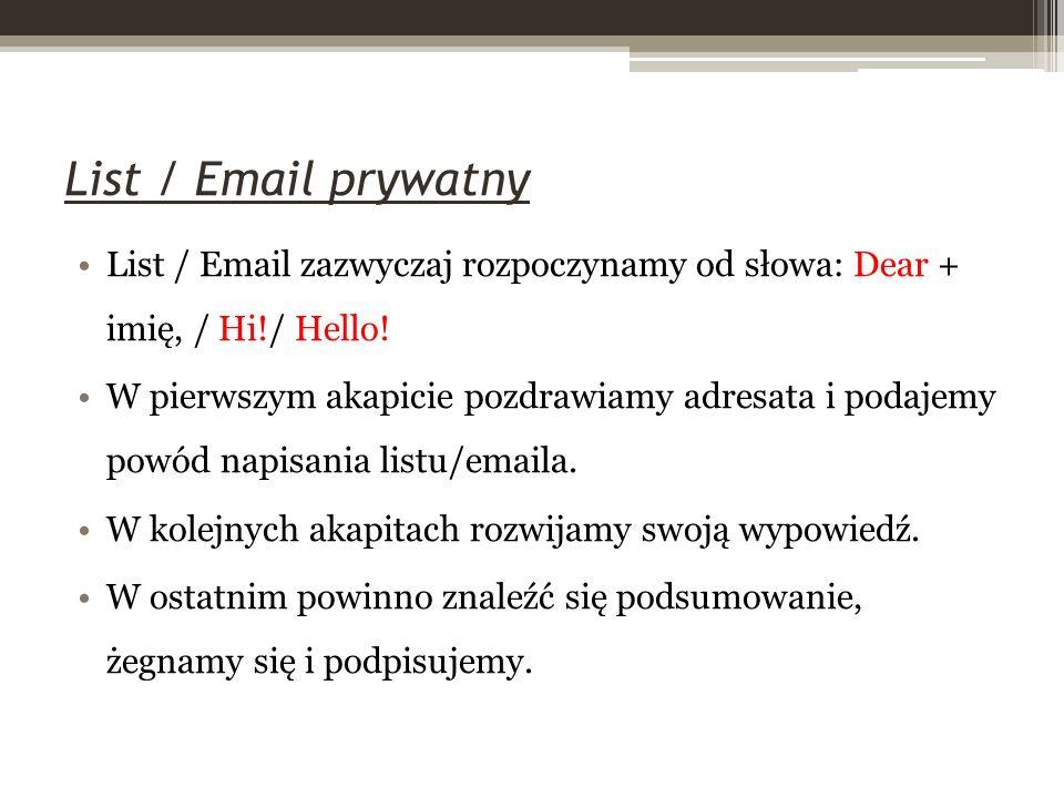 List / Email prywatny List / Email zazwyczaj rozpoczynamy od słowa: Dear + imię, / Hi!/ Hello.