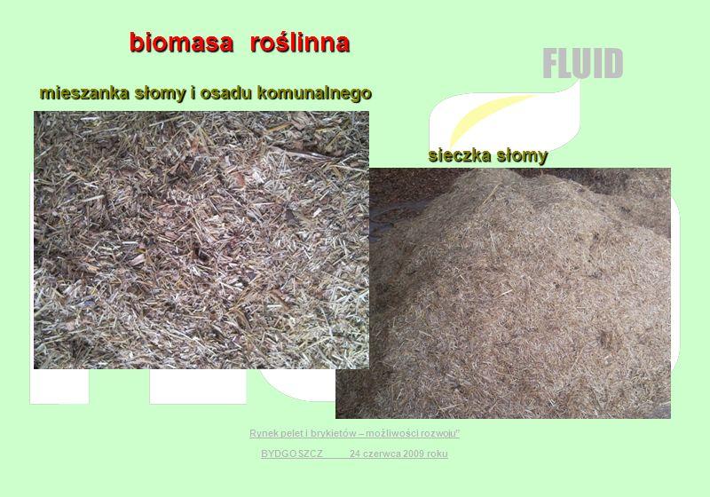 FLUID biomasa roślinna biomasa roślinna Rynek pelet i brykietów – możliwości rozwoju BYDGOSZCZ 24 czerwca 2009 roku mieszanka słomy i osadu komunalneg