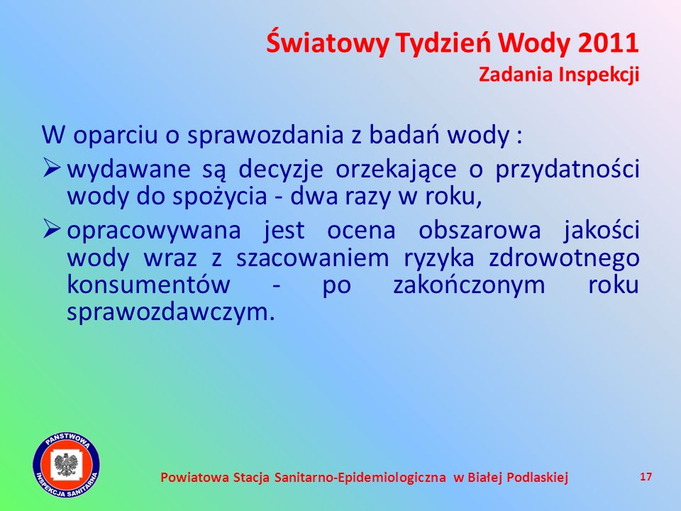 Powiatowa Stacja Sanitarno-Epidemiologiczna w Białej Podlaskiej W oparciu o sprawozdania z badań wody : wydawane są decyzje orzekające o przydatności