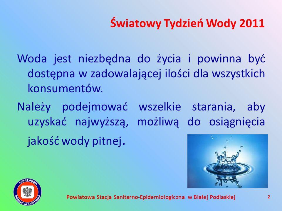 Światowy Tydzień Wody 2011 Powiatowa Stacja Sanitarno-Epidemiologiczna w Białej Podlaskiej Woda jest niezbędna do życia i powinna być dostępna w zadow