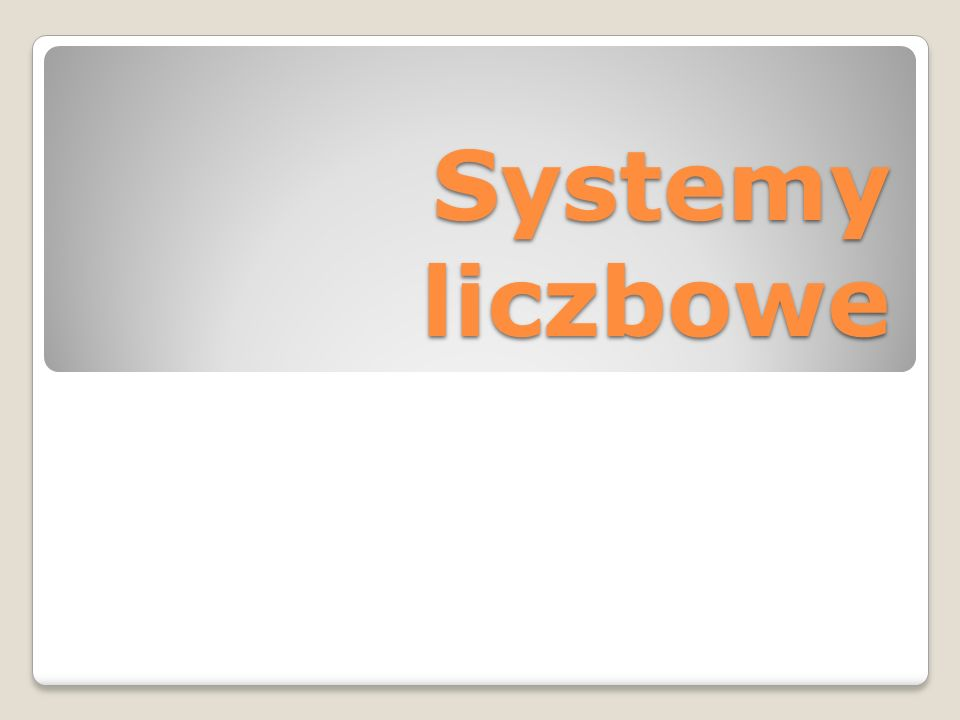 Systemy liczbowe to sposoby zapisywania i nazywania liczb.