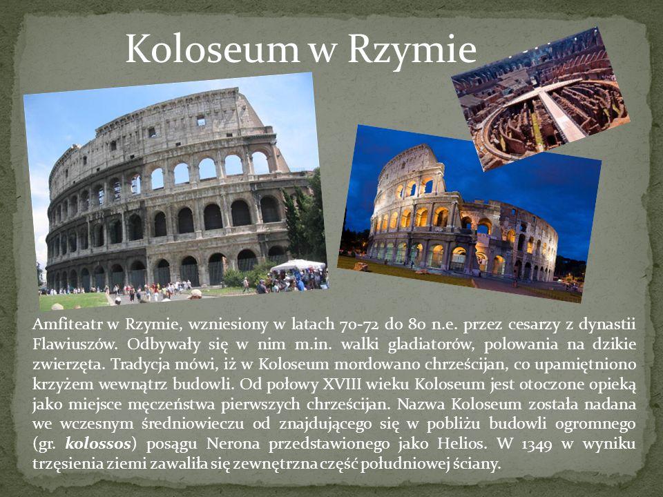 Koloseum w Rzymie Amfiteatr w Rzymie, wzniesiony w latach 70-72 do 80 n.e. przez cesarzy z dynastii Flawiuszów. Odbywały się w nim m.in. walki gladiat