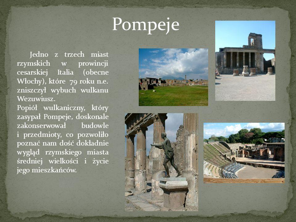 Pompeje Jedno z trzech miast rzymskich w prowincji cesarskiej Italia (obecne Włochy), które 79 roku n.e. zniszczył wybuch wulkanu Wezuwiusz. Popiół wu
