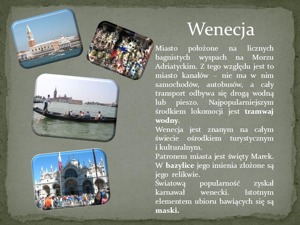 Wenecja Miasto położone na licznych bagnistych wyspach na Morzu Adriatyckim. Z tego względu jest to miasto kanałów – nie ma w nim samochodów, autobusó
