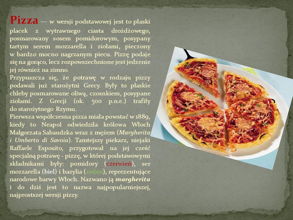 Pizza w wersji podstawowej jest to płaski placek z wytrawnego ciasta drożdżowego, posmarowany sosem pomidorowym, posypany tartym serem mozzarella i zi