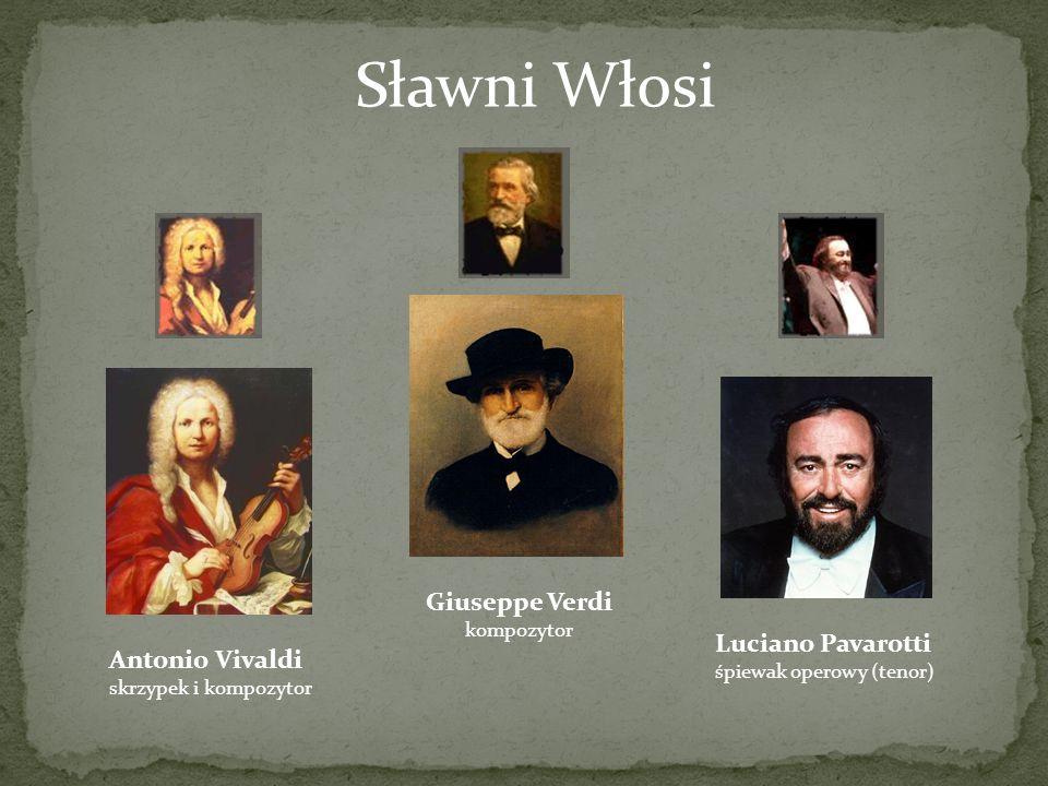 Sławni Włosi Antonio Vivaldi skrzypek i kompozytor Giuseppe Verdi kompozytor Luciano Pavarotti śpiewak operowy (tenor)