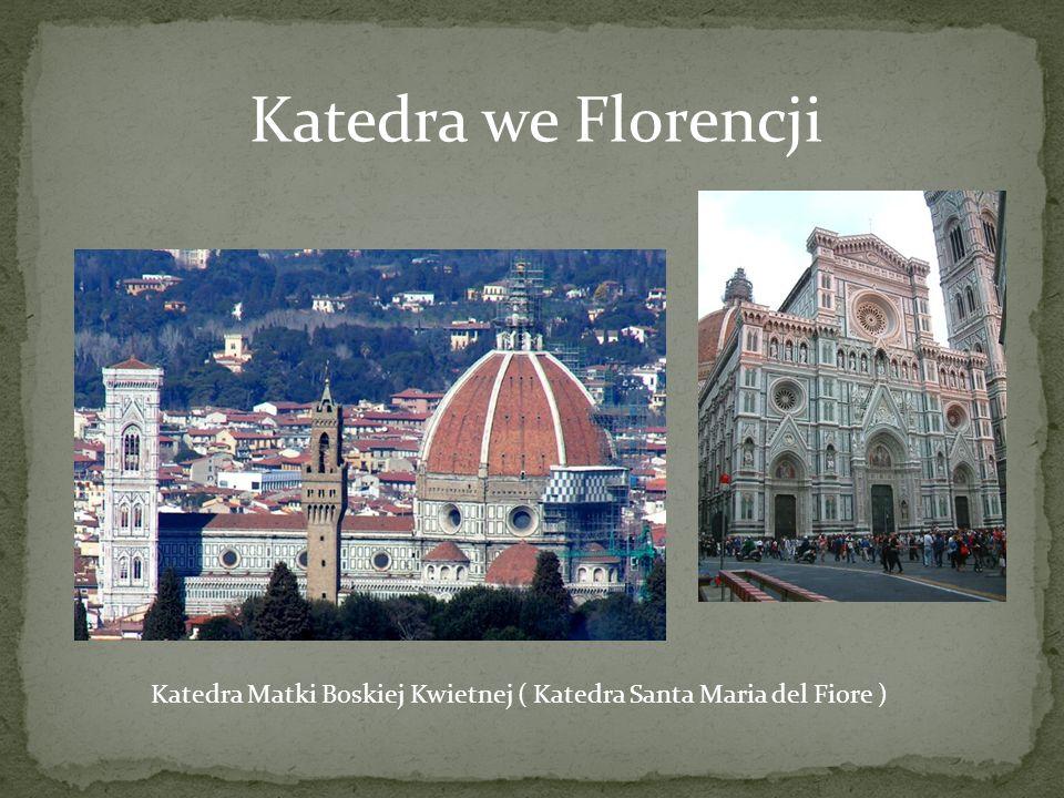 Katedra we Florencji Katedra Matki Boskiej Kwietnej ( Katedra Santa Maria del Fiore )