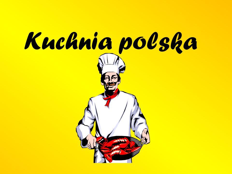 Polskie tradycje kulinarne Polska leży na granicy, między Europą wschodnią, a zachodnią.