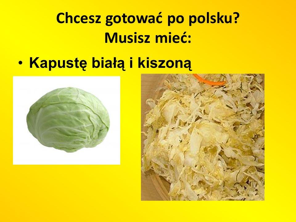 Chcesz gotować po polsku? Musisz mieć: Kapustę białą i kiszoną