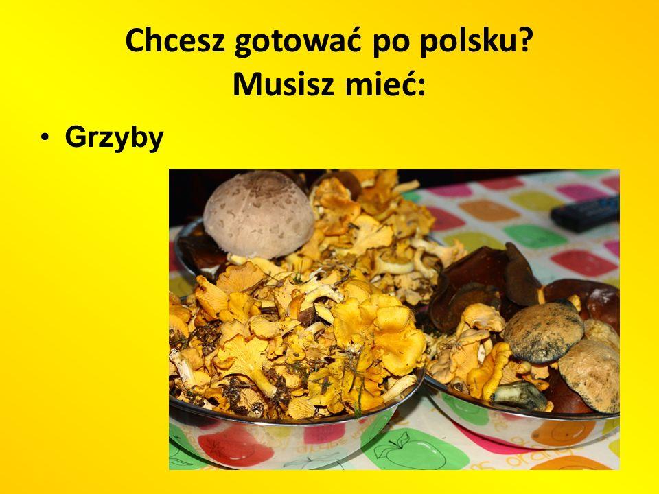 Chcesz gotować po polsku? Musisz mieć: Grzyby
