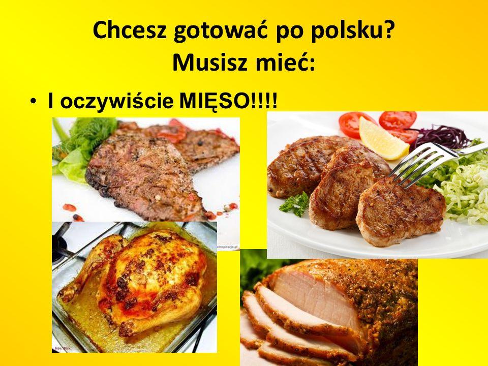 Chcesz gotować po polsku? Musisz mieć: I oczywiście MIĘSO!!!!