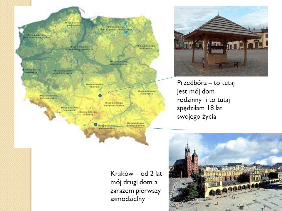 Przedbórz – to tutaj jest mój dom rodzinny i to tutaj spędziłam 18 lat swojego życia Kraków – od 2 lat mój drugi dom a zarazem pierwszy samodzielny